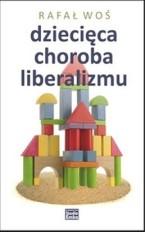Dziecieca-choroba-liberalizmu_Rafal-Wos,images_big,23,978-83-64437-24-3
