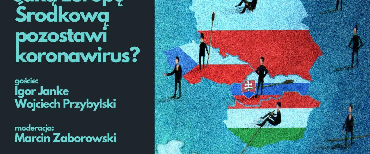 WIDEO: Jaką Europę Środkową pozostawi koronwirus?